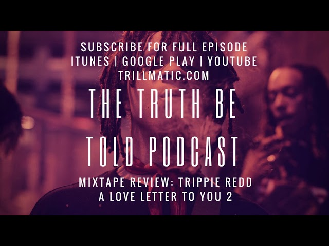 Mixtape Review: Trippie Redds A Love Letter To You 2 - The Truth Be Told Podcast (Clip from Ep. 86)