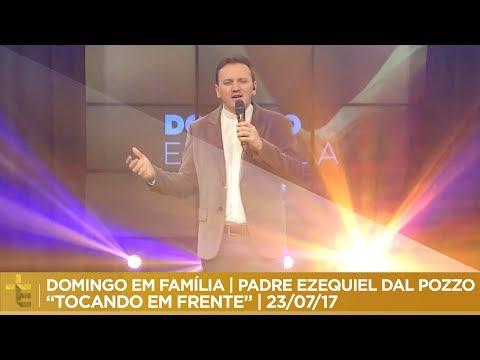 PADRE EZEQUIEL DAL POZZO  TOCANDO EM FRENTE  DOMINGO EM FAMÍLIA  23/07/17