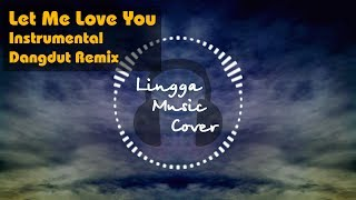 Let Me Love You - DJ SNAKE ft Justin Bieber [Instrumental Dangdut Remix]