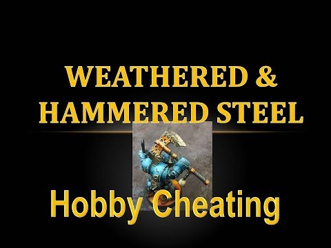 Hobby Cheating 101 - Weathered and Hammered Steel