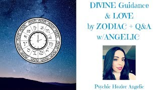 DIVINE Guidance & LOVE by ZODIAC + Q&A w/ANGELIC for this week!