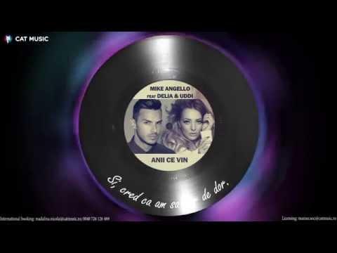 Mike Angello Feat. Delia & Uddi - Anii Ce Vin (Lyric Video)