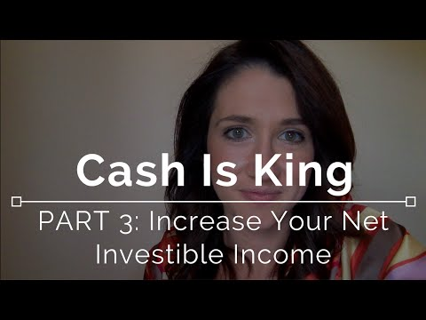 Cash Is King: Part 3 - Increase Your Net Investible Income