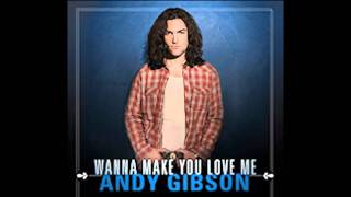 Wanna Make You Love Me by Andy Gibson (with Lyrics)