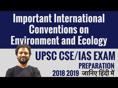 Important International Conventions on Environment and Ecology -हिंदी में-UPSC CSE/ IAS Preparation