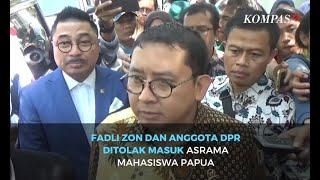 Fadli Zon dan Anggota DPR Ditolak Masuk Asrama Mahasiswa Papua di Surabaya