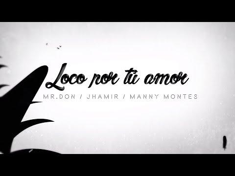 Loco Por Tu Amor - Manny Montes feat Mr Don y Jhamir De La Fe (Video Oficial)