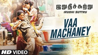 "Vaa Machaney Full Video Song || ""Irudhi Suttru"" 