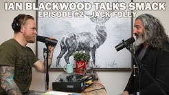 Ian Blackwood Talks Smack Podcast #2 - Jack Foley