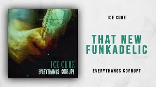 Ice Cube - That New Funkadelic (Everythangs Corrupt)