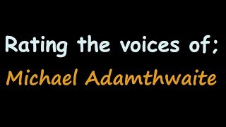 Rating the Voices of Michael Adamthwaite