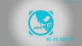 So Go Get It by Elias Naslin - [2010s Pop Music]