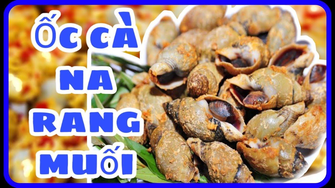ốc cà na rang muối ớt, cách làm ốc cà na rang muối siêu ngon như nhà hàng.