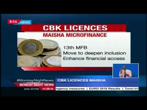 CBK has licensed Maisha Microfinance Bank to carry out community based microfinance