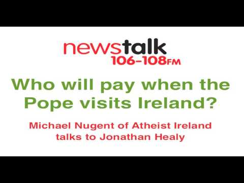 Who will pay when the Pope visits Ireland? Michael Nugent on Newstalk