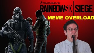 THE MEME OVERLOAD [RAINBOW SIX SIEGE FUNNY MOMENTS ]