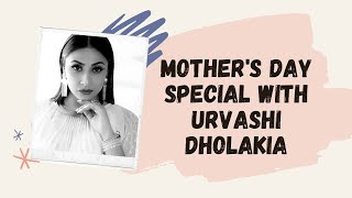 Every day is Mother's Day in our house:Urvashi Dholakia  Mother's Day Special