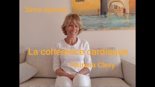 Patricia Clevy : Cohérence cardiaque. Episode 2.