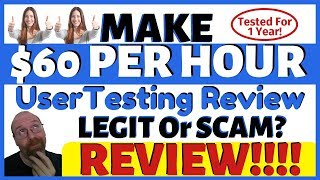Make $60 Per Hour - UserTesting Review - Legit Or Scam? - One Year Later