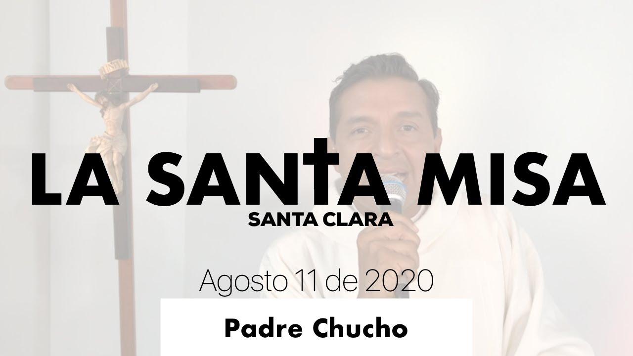 Padre Chucho - La Santa Misa (Martes 11 de Agosto)