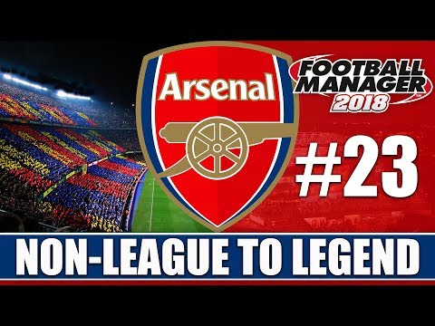 Non-League to Legend FM18 | ARSENAL | Part 23 | BARCELONA | Football Manager 2018