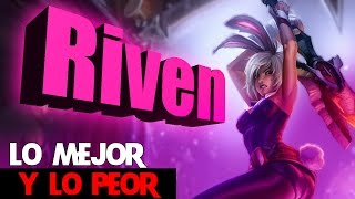 LO MEJOR Y LO PEOR DE RIVEN!(GUIA DE LEAGUE OF LEGENDS) 2017