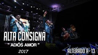 """Alta Consigna: """" Adios Amor """" ( LETRA ) 2017 EN VIVO"""