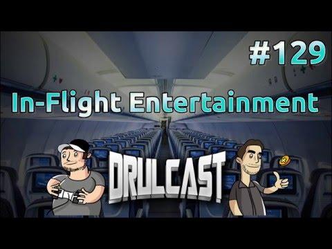 Flight Entertainment | DRULcast #129