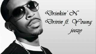 Ludacris Ft young jeezy - Drinkin N drivin