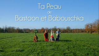 Ta Peau - Bastoon et Babouschka