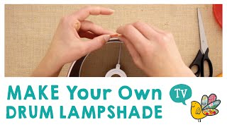 Make your own Drum Lamp Shade.