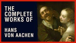 The Complete Works of Hans Von Aachen