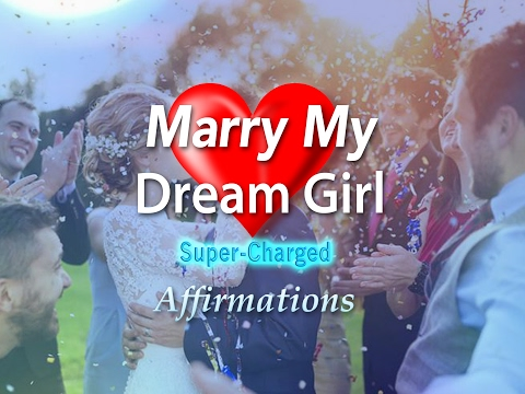 Marry My Dream Girl - Super-Charged Affirmations