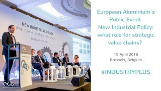 New Industrial Policy: what role for strategic value chains? // European Aluminium Public Event 2018