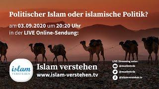 Islam Verstehen - Politischer Islam oder islamische Politik?