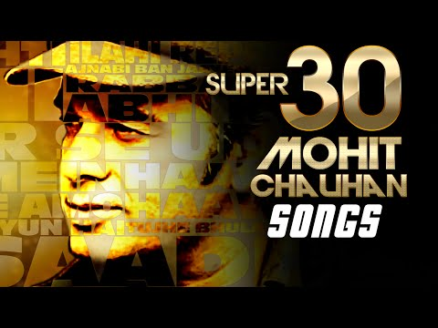 SUPER 30: Mohit Chauhan Songs | Evergreen SOFT HINDI SONGS | Best Soothing BOLLYWOOD Songs 2016