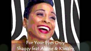 Shaggy feat Alaine & KSwaby - For Your Eyes Only - Mixed By KSwaby