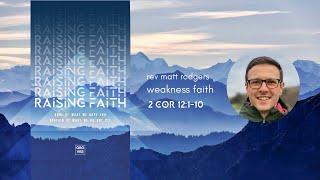 Weakness faith - Rev Matt Rodgers - 2 Corinthians 12:1-10
