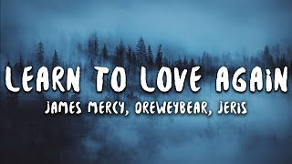James Mercy, Dreweybear - Learn To Love Again (Lyrics) feat. Jeris