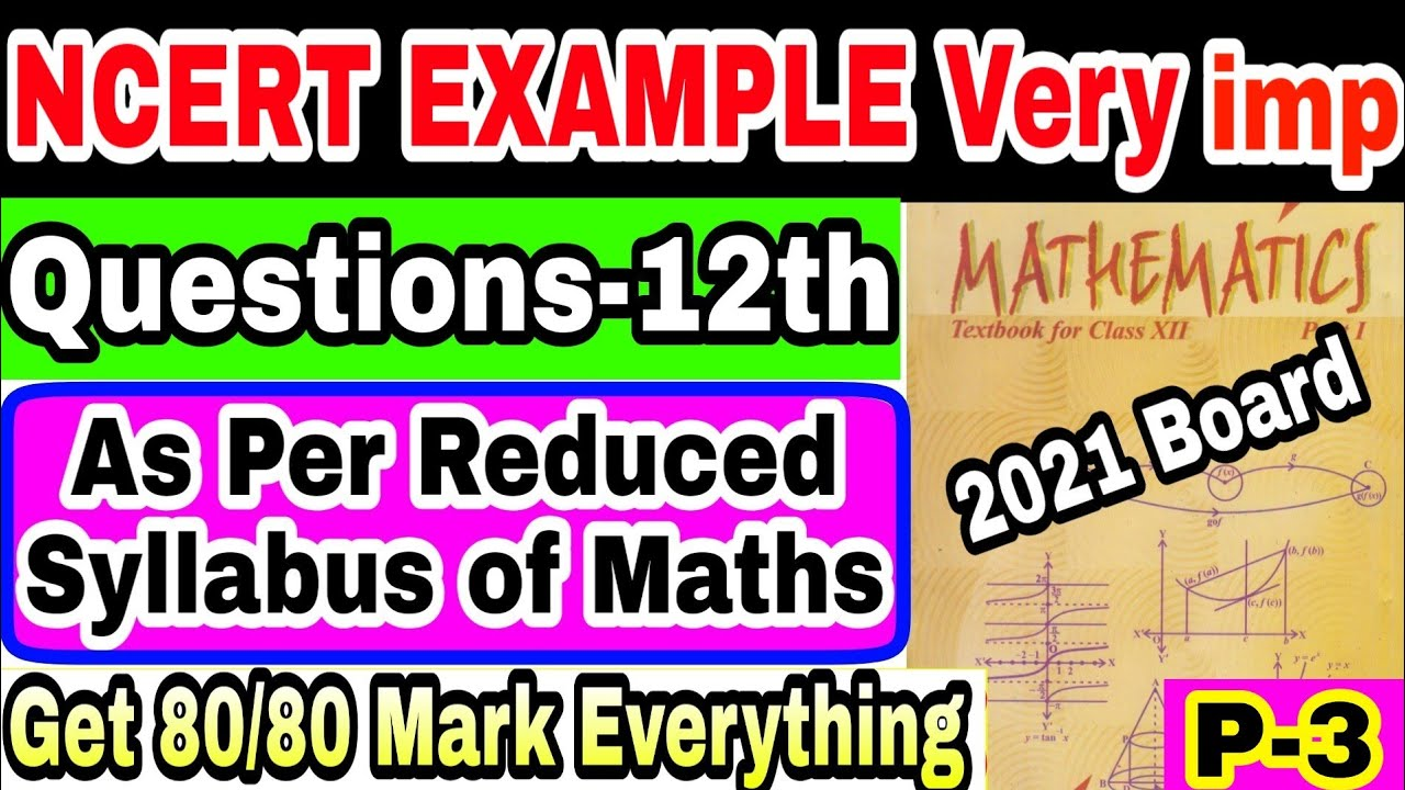 Most important NCERT Examples Questions as Per Reduced Syllabus - Board Exam 2021 Maths 12th Part-3