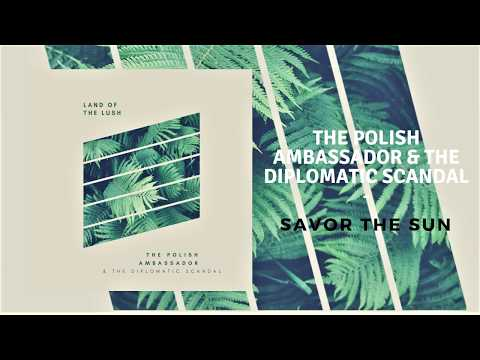 The Polish Ambassador & The Diplomatic Scandal - Savor the Sun Mp3