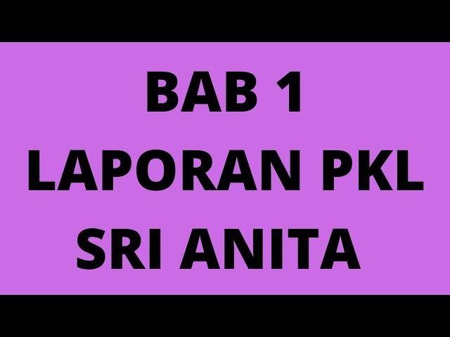 BAB 1 LAPORAN PKL SRI ANITA