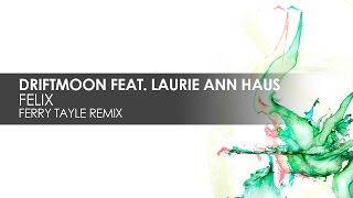 Driftmoon featuring Laurie Ann Haus - Felix (Ferry Tayle Remix)