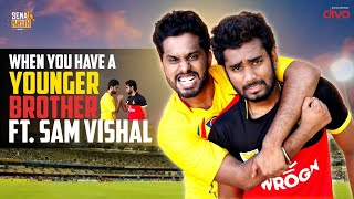 When You Have a Younger Brother | ft Sam Vishal & Eniyan | Sema Bruh