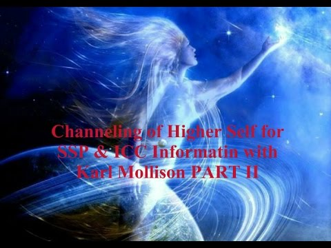 Channeling of Higher Self for SSP & ICC Information with Karl Mollison PART II (4/05/17)