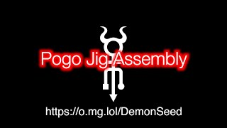 O.MG DemonSeed EDU - Ep2 - Pogo Jig Assembly