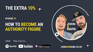 THE EXTRA 10% - EP 075: How to become an authority figure