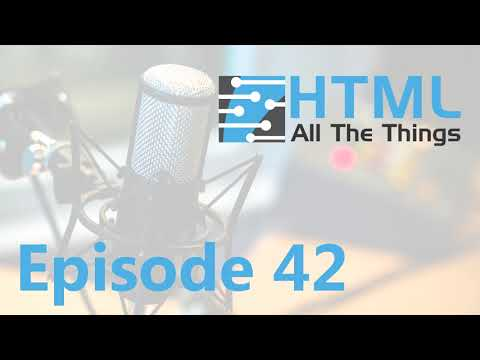 Future Of Web Development | Episode 42 - HTML All The Things Podcast