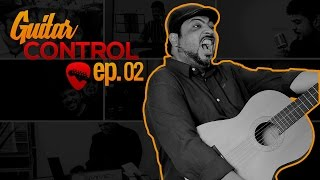Guitar Control | Ep. 02