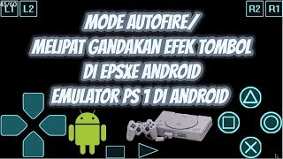 Mode Autofire Di EPSXE Android, Emulator PS 1 Di Android, Untuk Melipat Gandakan Effect Tombol